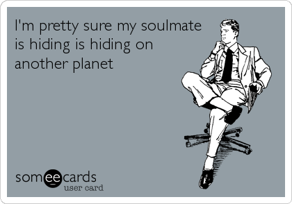 I'm pretty sure my soulmate is hiding is hiding on another planet