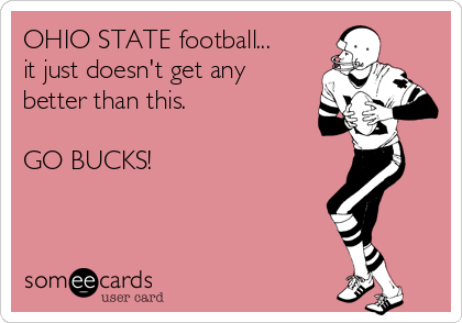 OHIO STATE football... it just doesn't get any better than this.  GO BUCKS!