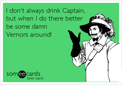 I don't always drink Captain,