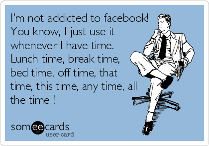 MjAxMy00MjNkMGMwZTIzNmJkOWNh i'm not addicted to facebook! you know, i just use it whenever i