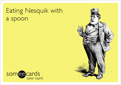 Eating Nesquik with  a spoon