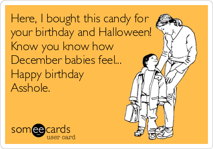 Here, I bought this candy for your birthday and Halloween! Know ...