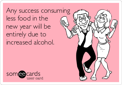 Any success consuming less food in the new year will be entirely due to  increased alcohol.