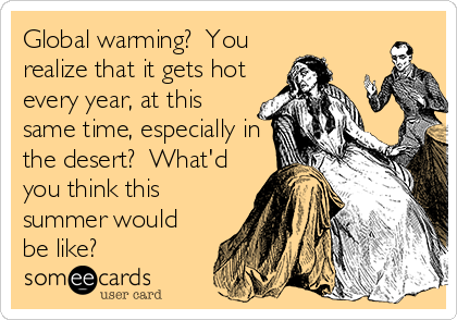 Global warming?  You realize that it gets hot every year, at this same time, especially in the desert?  What'd you think this summer would be like?