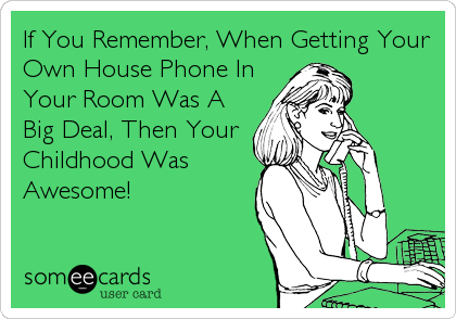 If You Remember, When Getting Your Own House Phone In Your Room Was A Big Deal, Then Your Childhood Was Awesome!