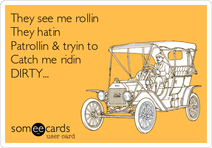 They see me rollin They hatin Patrollin & tryin to Catch me ridin DIRTY...
