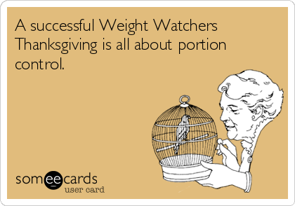 A successful Weight Watchers Thanksgiving is all about portion control.