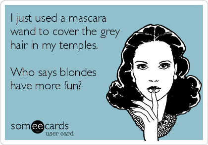 I just used a mascara wand to cover the grey hair in my temples.   Who says blondes have more fun?