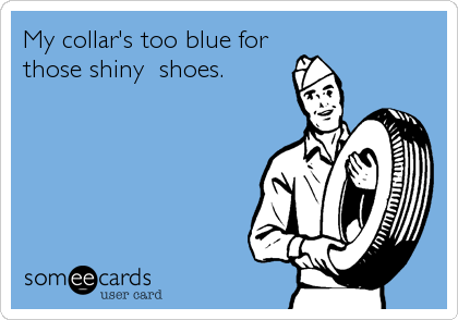 My collar's too blue for those shiny  shoes.