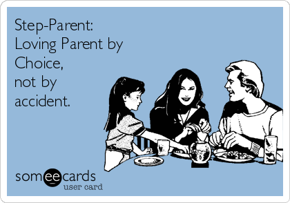 Step-Parent:   Loving Parent by Choice, not by accident.