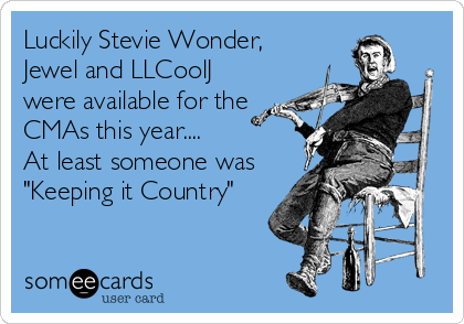 "Luckily Stevie Wonder, Jewel and LLCoolJ were available for the  CMAs this year.... At least someone was ""Keeping it Country"""