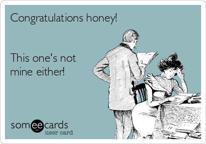 Congratulations honey!   This one's not mine either!