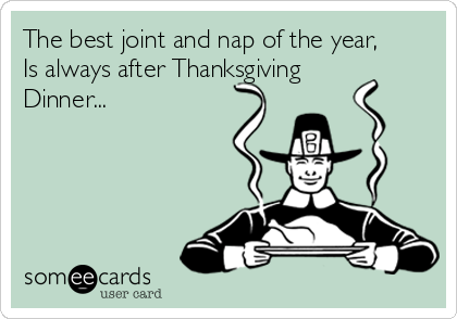The best joint and nap of the year, Is always after Thanksgiving Dinner...