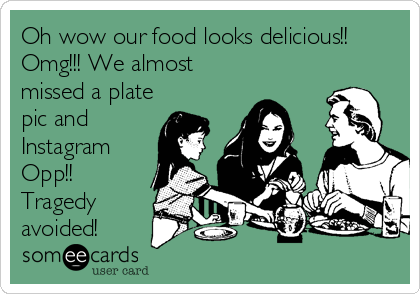 Oh wow our food looks delicious!! Omg!!! We almost  missed a plate pic and Instagram Opp!! Tragedy  avoided!