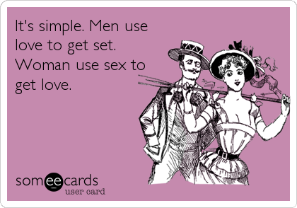 It's simple. Men use love to get set. Woman use sex to get love.