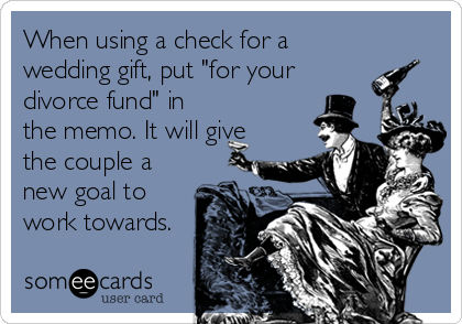 When Using A Check For Wedding Gift Put Your Divorce Fund