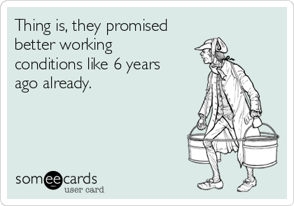 Thing is, they promised better working  conditions like 6 years ago already.