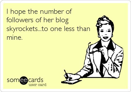 I hope the number of followers of her blog  skyrockets...to one less than mine.