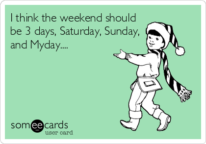 I think the weekend should be 3 days, Saturday, Sunday, and Myday....