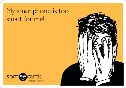 My smartphone is too smart for me!