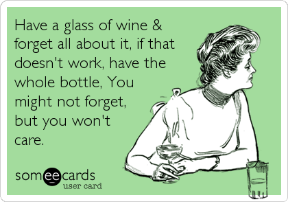 Have a glass of wine & forget all about it, if that doesn't work, have the whole bottle, You might not forget, but you won't care