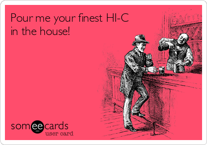 Pour me your finest HI-C in the house!