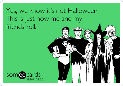 Yes, we know it's not Halloween.