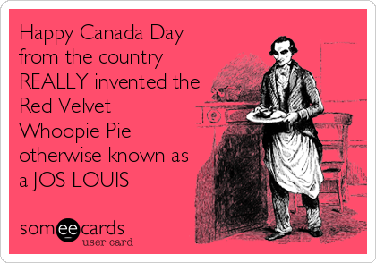 Happy Canada Day from the country REALLY invented the Red Velvet Whoopie Pie otherwise known as a JOS LOUIS