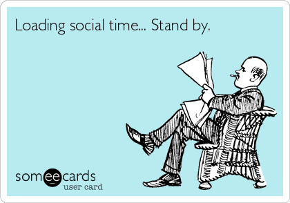 Loading social time... Stand by.
