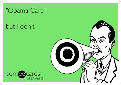 """Obama Care""  but I don't."
