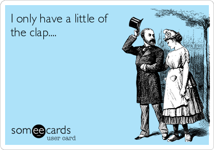 I only have a little of the clap....