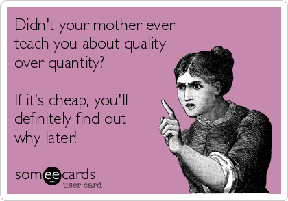 Didn't your mother ever teach you about quality over quantity?   If it's cheap, you'll definitely find out why later!