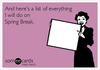 And Heres A List Of Everything I Will Do On Spring Break Baby Ecard