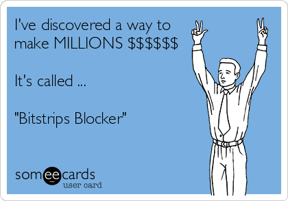 """I've discovered a way to  make MILLIONS $$$$$$  It's called ...  """"Bitstrips Blocker"""""""
