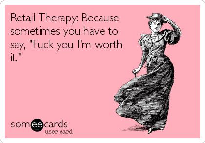 MjAxMy01MmY1YTZjYmI5YTZkODlk_51870dff132b5 retail therapy because sometimes you have to say, \