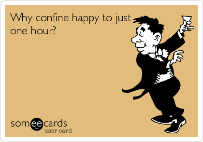 Why confine happy to just one hour?