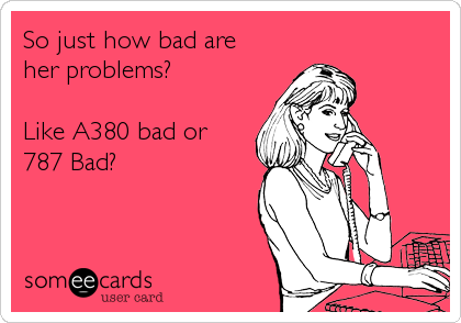 So just how bad are her problems?  Like A380 bad or 787 Bad?