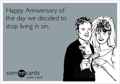 Happy Anniversary of the day we decided to stop living in sin.
