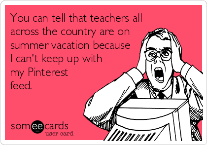 You can tell that teachers all across the country are on summer vacation because I can't keep up with my Pinterest feed.