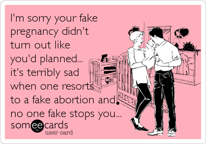 I'm Didn't Planned You'd Terribly Ecard Fake To And Sorry Out Your It's One Abortion Sad Like Resorts No Pregnancy Turn Apology A When