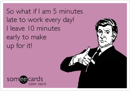 So what if I am 5 minutes