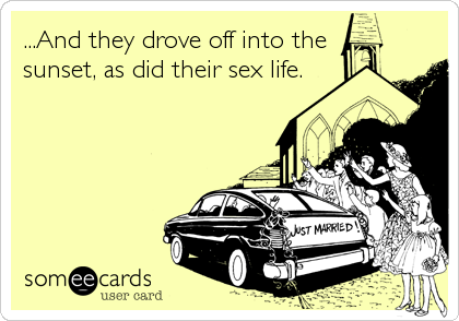 ...And they drove off into the sunset, as did their sex life.