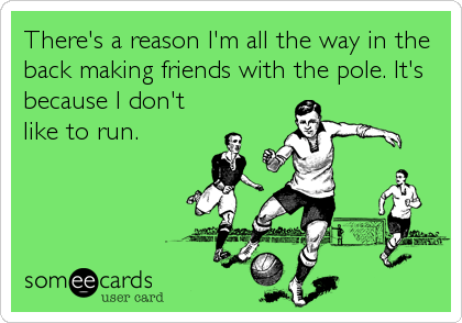 There's a reason I'm all the way in the back making friends with the pole. It's because I don't like to run.