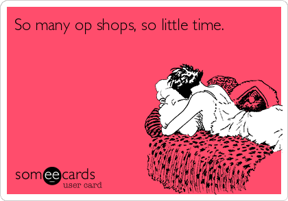 So many op shops, so little time.