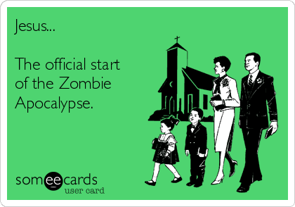 Jesus...  The official start of the Zombie Apocalypse.