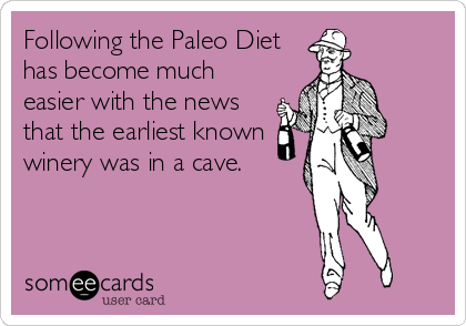 Following the Paleo Diet has become much easier with the news that the earliest known winery was in a cave.