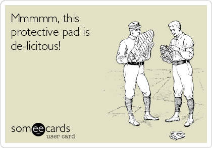 Mmmmm, this protective pad is de-licitous!