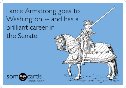 Lance Armstrong goes to Washington -- and has a brilliant career in the Senate.