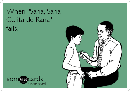 "When ""Sana, Sana Colita de Rana"" fails."