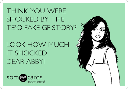 THINK YOU WERE SHOCKED BY THE TE'O FAKE GF STORY?  LOOK HOW MUCH IT SHOCKED DEAR ABBY!